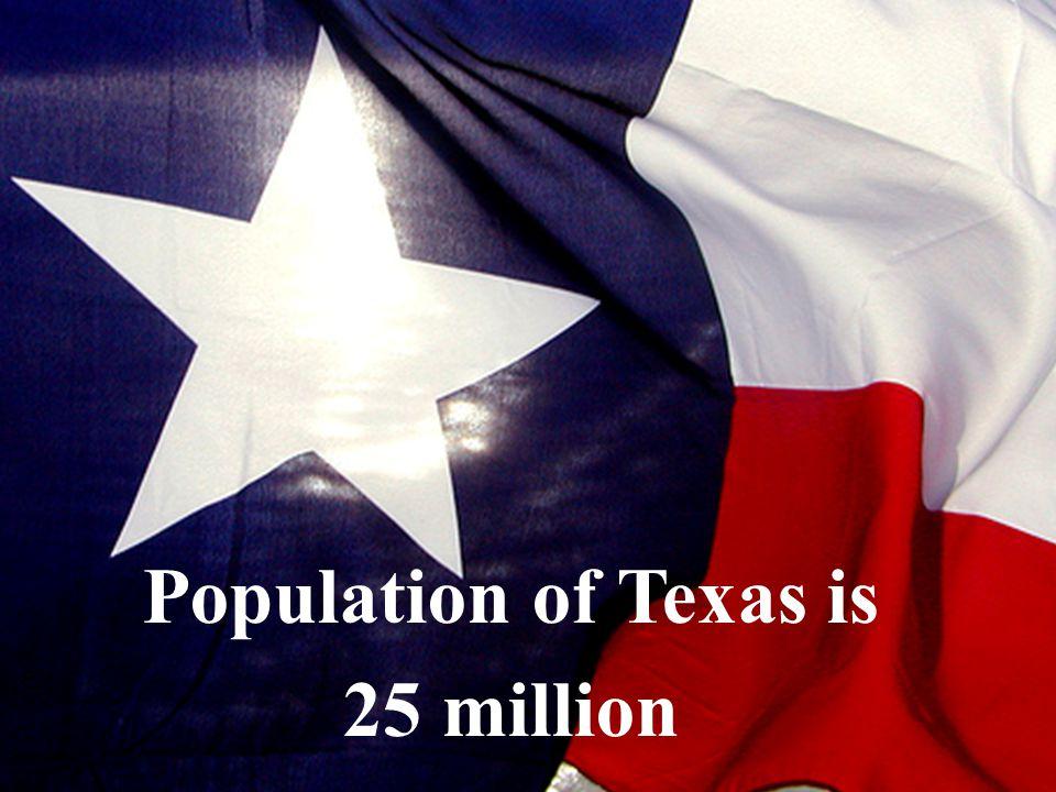 Population of Texas is 25 million