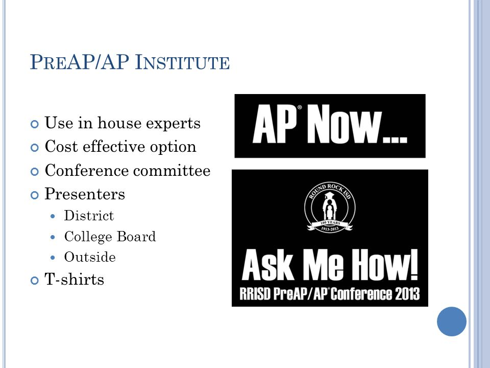 P RE AP/AP I NSTITUTE Use in house experts Cost effective option Conference committee Presenters District College Board Outside T-shirts