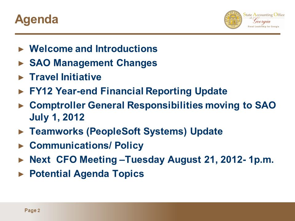 Page 2 Agenda ► Welcome and Introductions ► SAO Management Changes ► Travel Initiative ► FY12 Year-end Financial Reporting Update ► Comptroller Genera