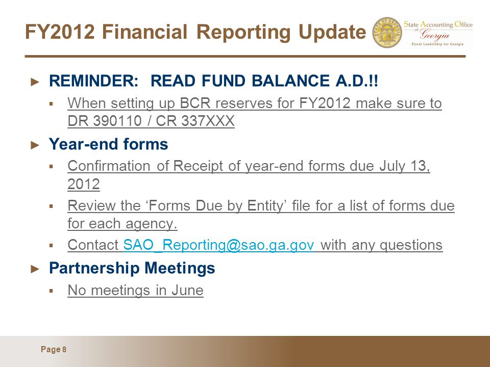 Page 8 FY2012 Financial Reporting Update ► REMINDER: READ FUND BALANCE A.D.!!  When setting up BCR reserves for FY2012 make sure to DR 390110 / CR 33