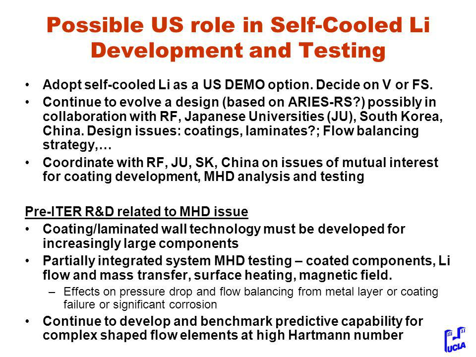 Possible US role in Self-Cooled Li Development and Testing Adopt self-cooled Li as a US DEMO option.