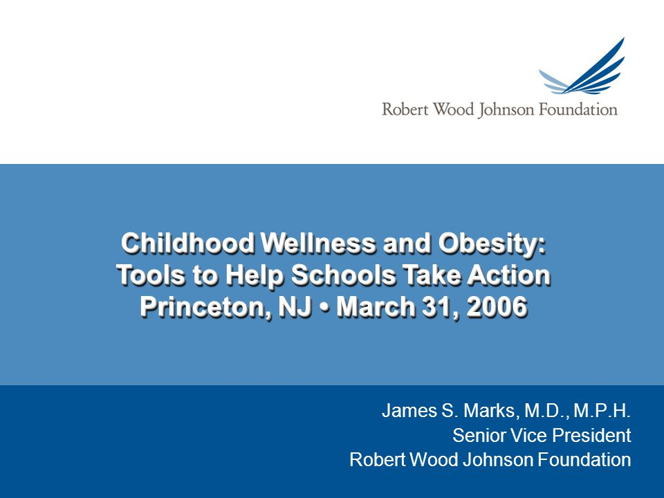 Childhood Wellness and Obesity: Tools to Help Schools Take Action Princeton, NJ March 31, 2006 Childhood Wellness and Obesity: Tools to Help Schools Take Action Princeton, NJ March 31, 2006 James S.