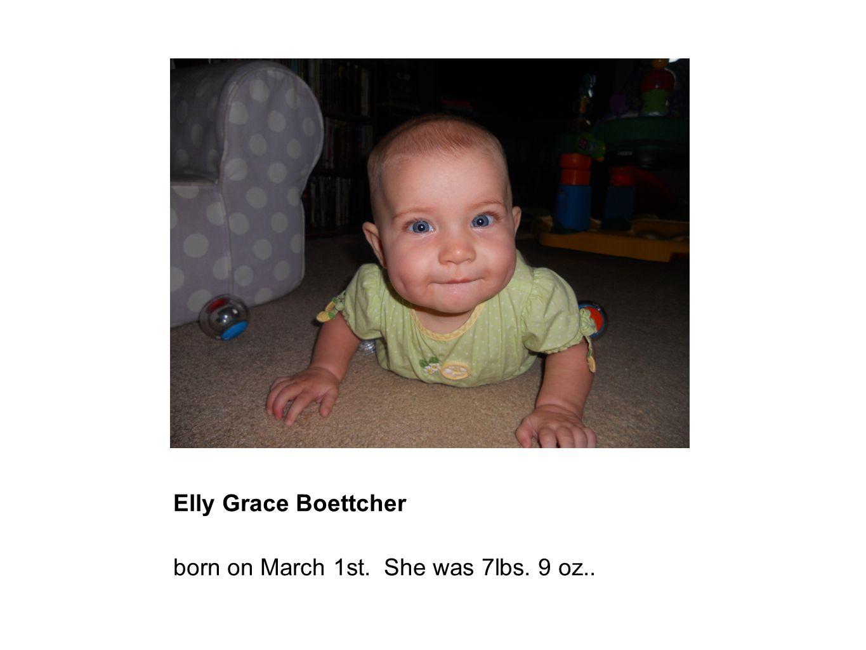 Elly Grace Boettcher born on March 1st. She was 7lbs. 9 oz..