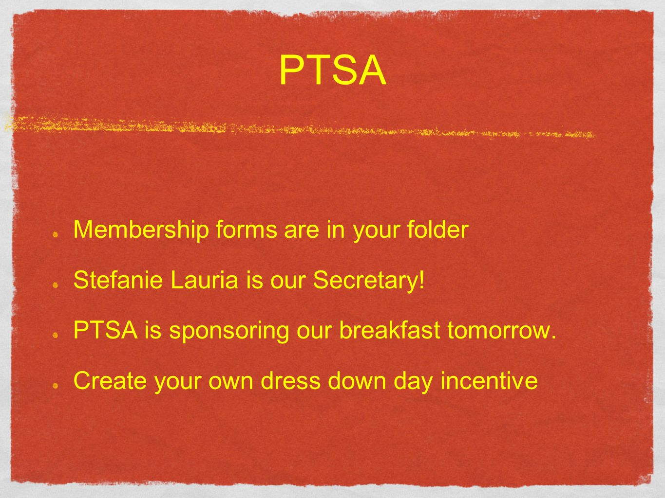 PTSA Membership forms are in your folder Stefanie Lauria is our Secretary.