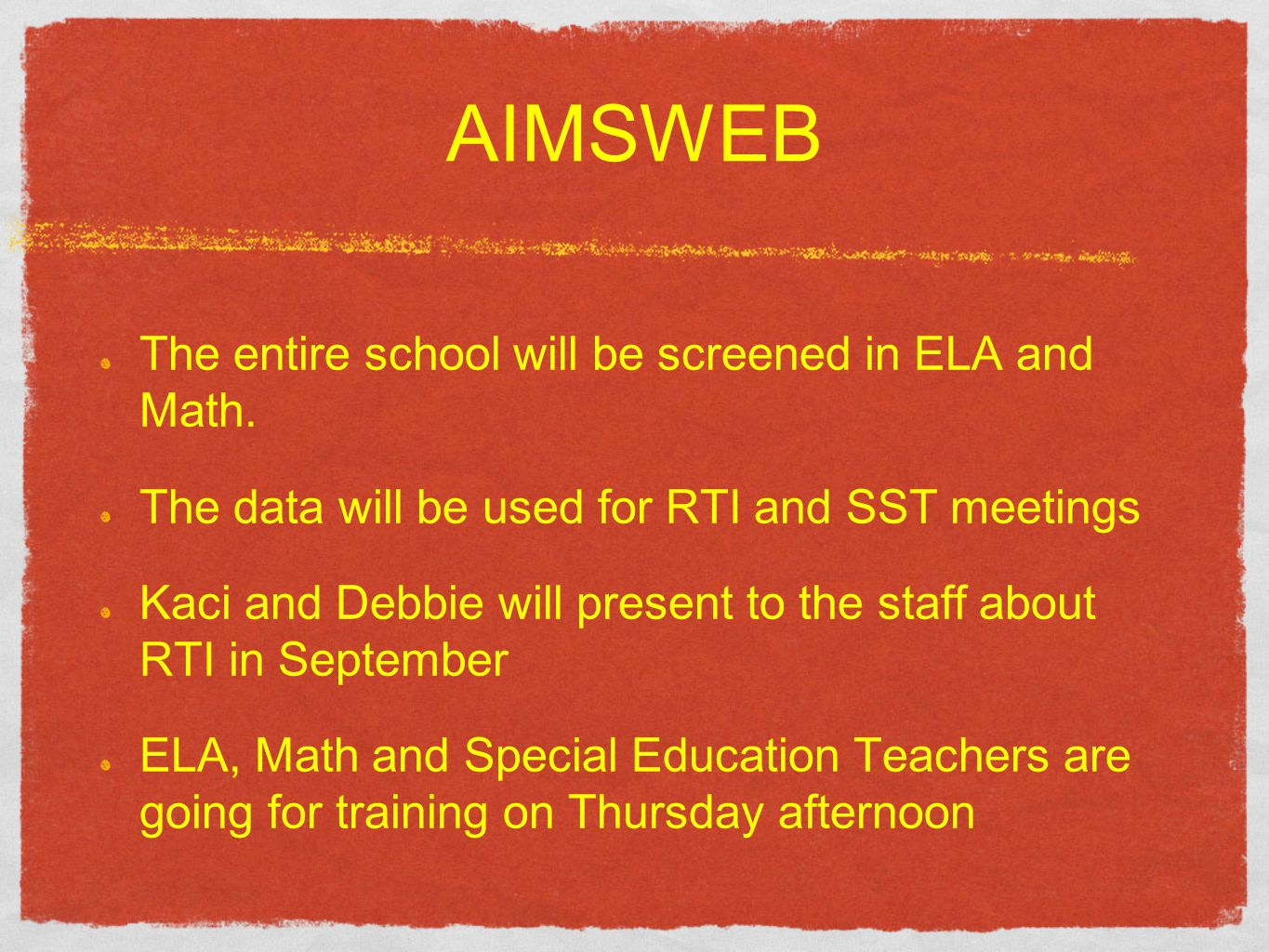 AIMSWEB The entire school will be screened in ELA and Math. The data will be used for RTI and SST meetings Kaci and Debbie will present to the staff a