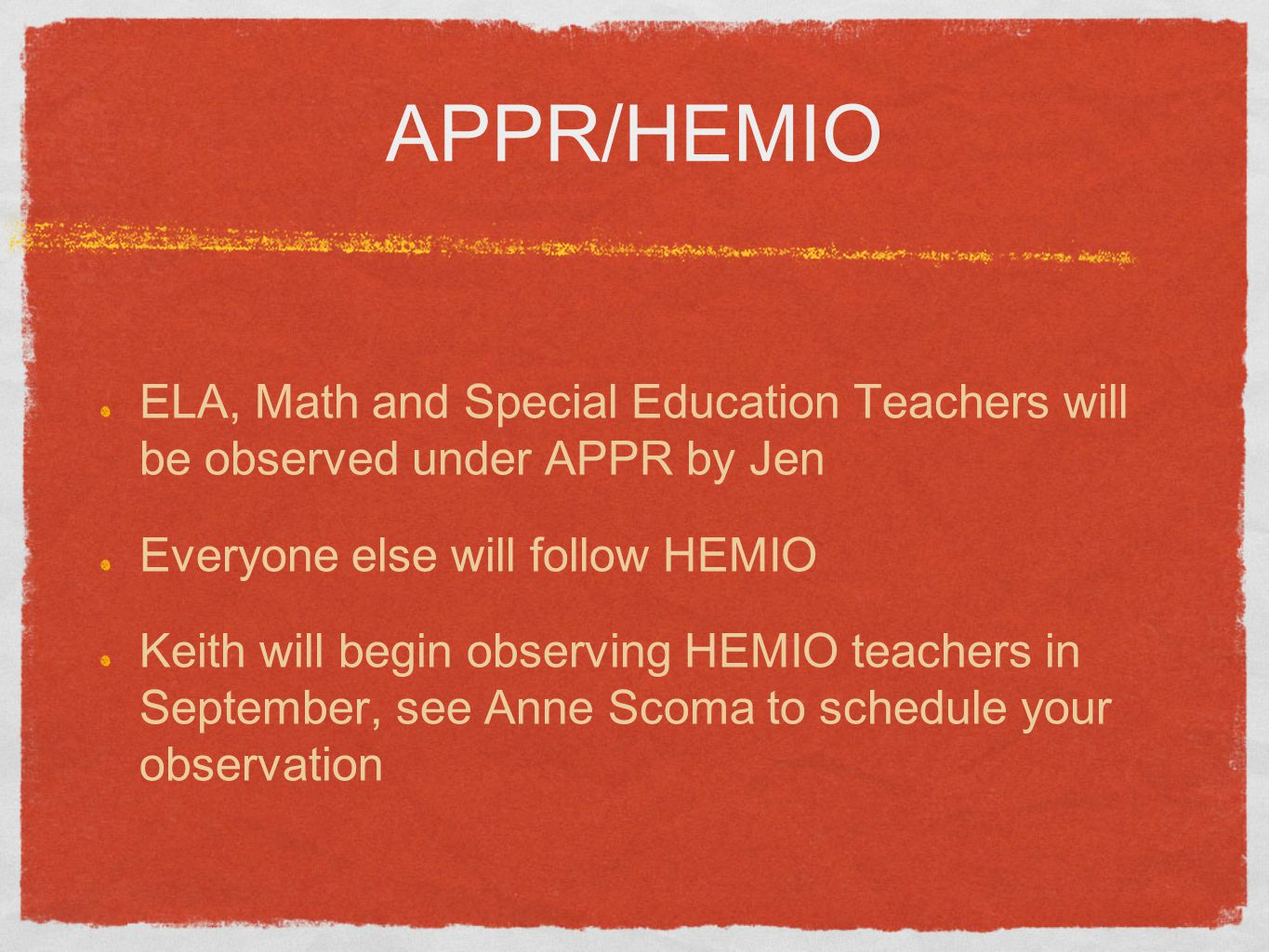 APPR/HEMIO ELA, Math and Special Education Teachers will be observed under APPR by Jen Everyone else will follow HEMIO Keith will begin observing HEMIO teachers in September, see Anne Scoma to schedule your observation