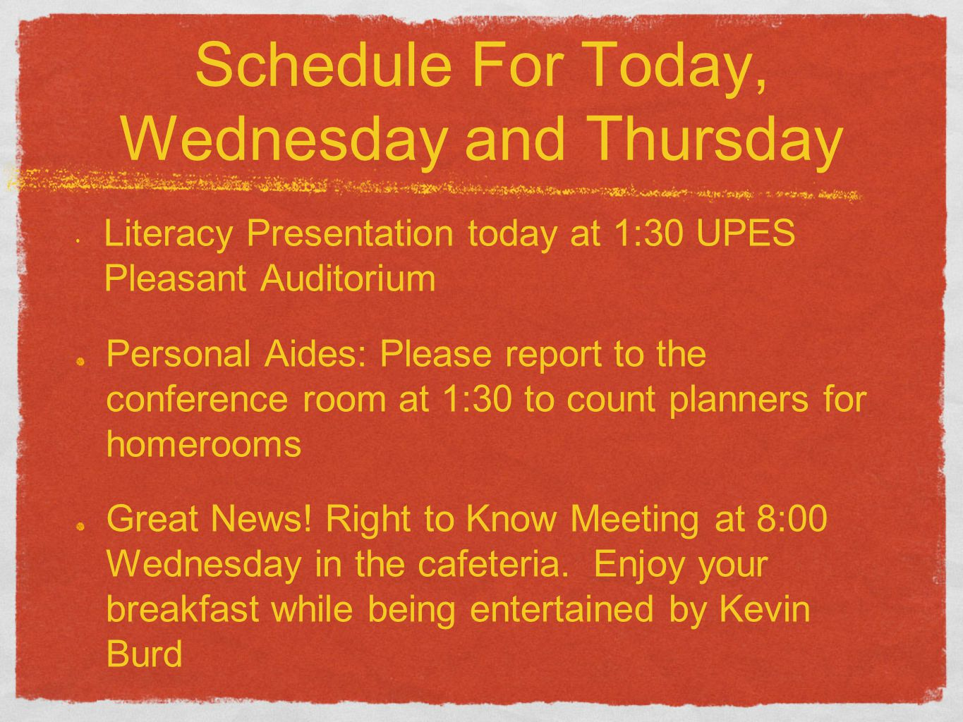 Schedule For Today, Wednesday and Thursday Literacy Presentation today at 1:30 UPES Pleasant Auditorium Personal Aides: Please report to the conferenc