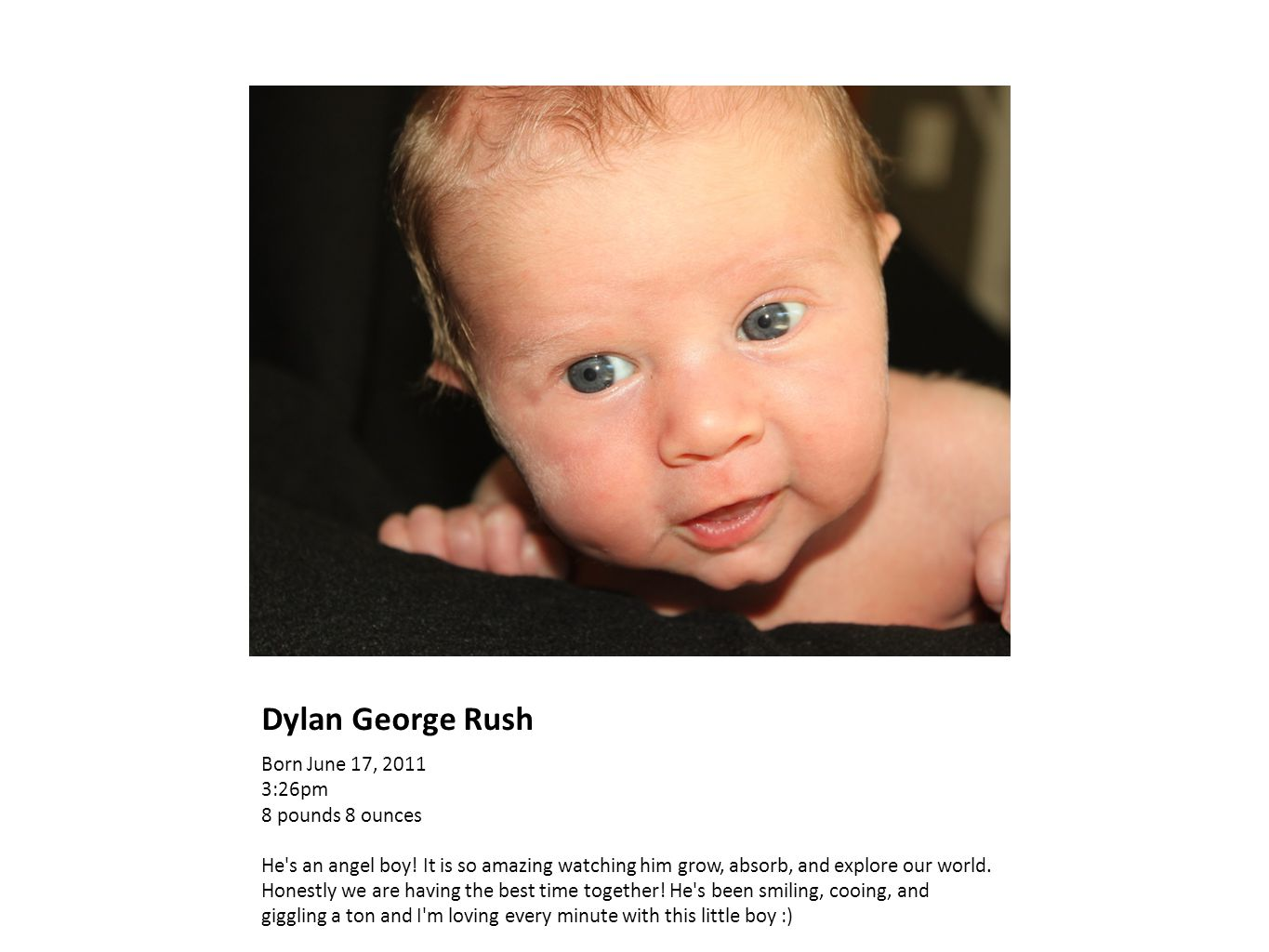Dylan George Rush Born June 17, 2011 3:26pm 8 pounds 8 ounces He s an angel boy.