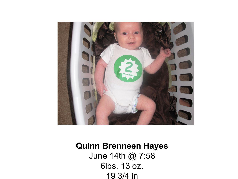 Quinn Brenneen Hayes June 14th @ 7:58 6lbs. 13 oz. 19 3/4 in