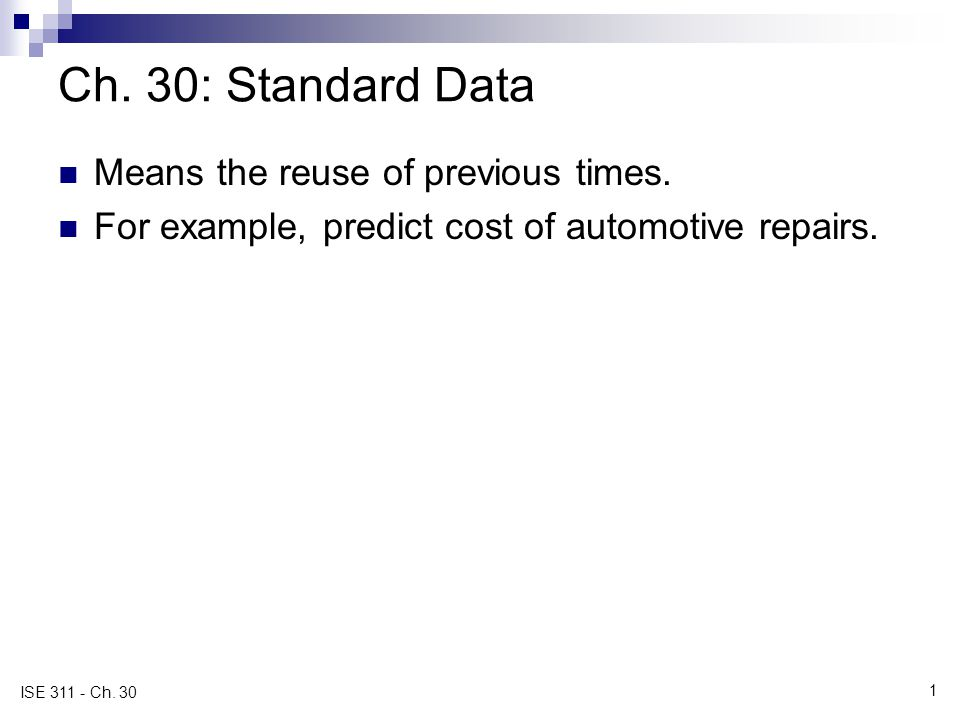 1 ISE 311 - Ch. 30 Ch. 30: Standard Data Means the reuse of previous times.