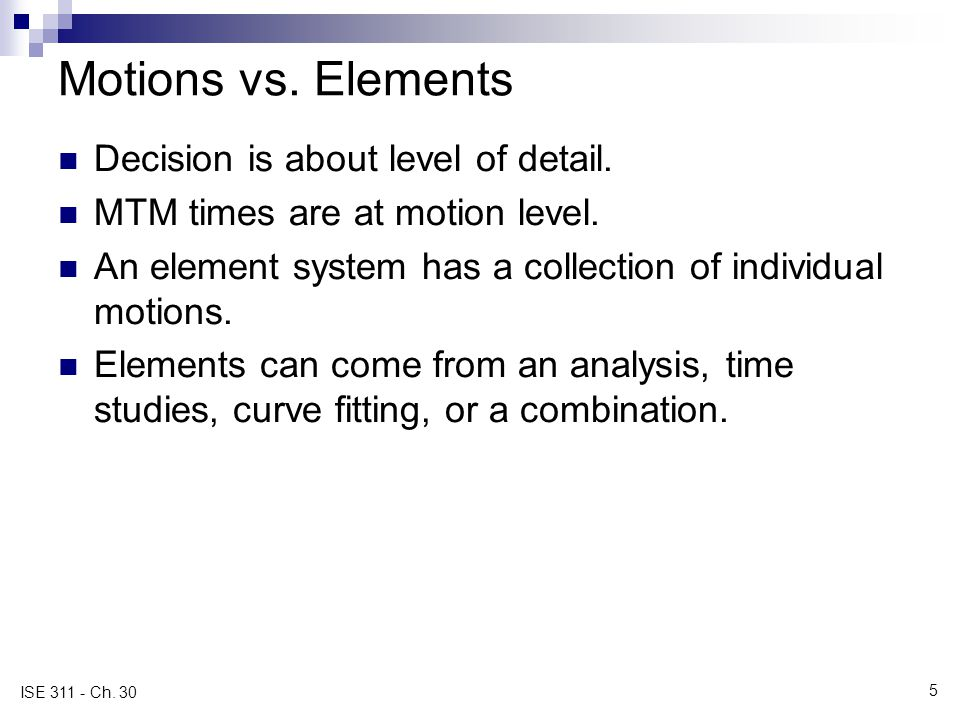 5 ISE 311 - Ch. 30 Motions vs. Elements Decision is about level of detail.