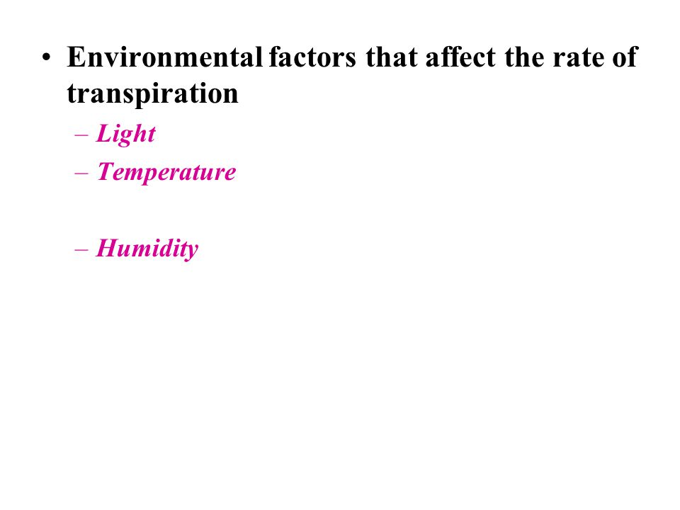 Environmental factors that affect the rate of transpiration –Light –Temperature –Humidity
