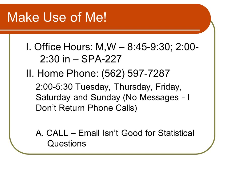 Make Use of Me. I. Office Hours: M,W – 8:45-9:30; 2:00- 2:30 in – SPA-227 II.