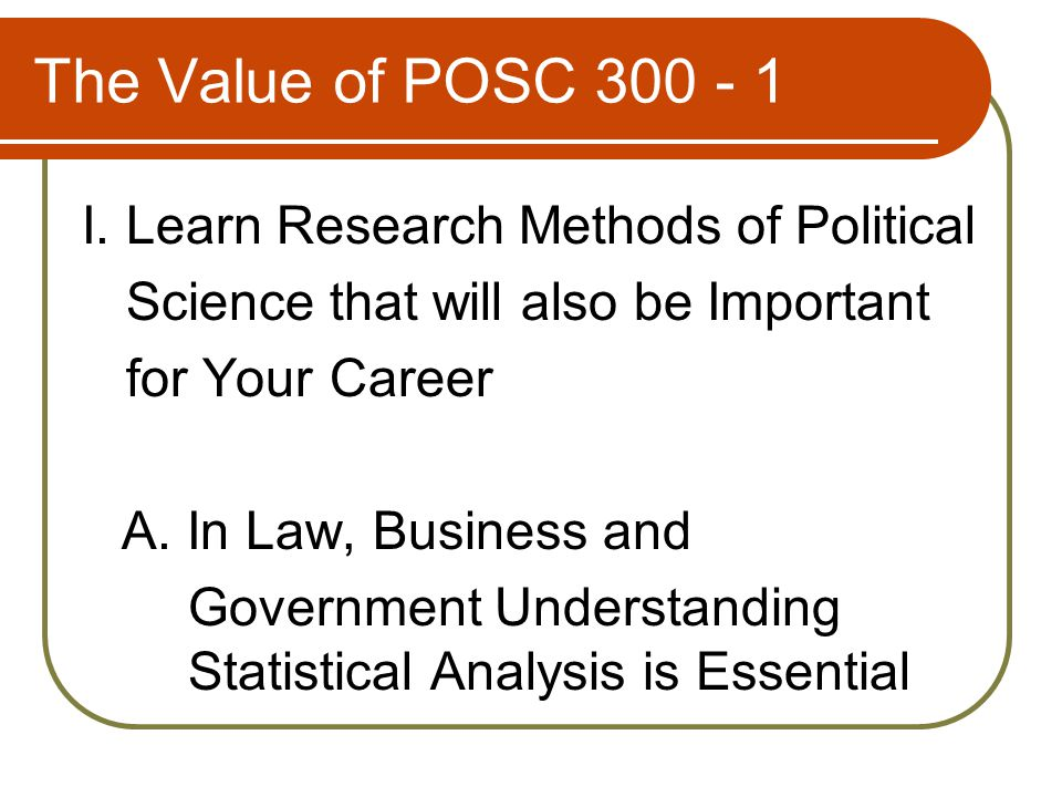 The Value of POSC 300 - 1 I.