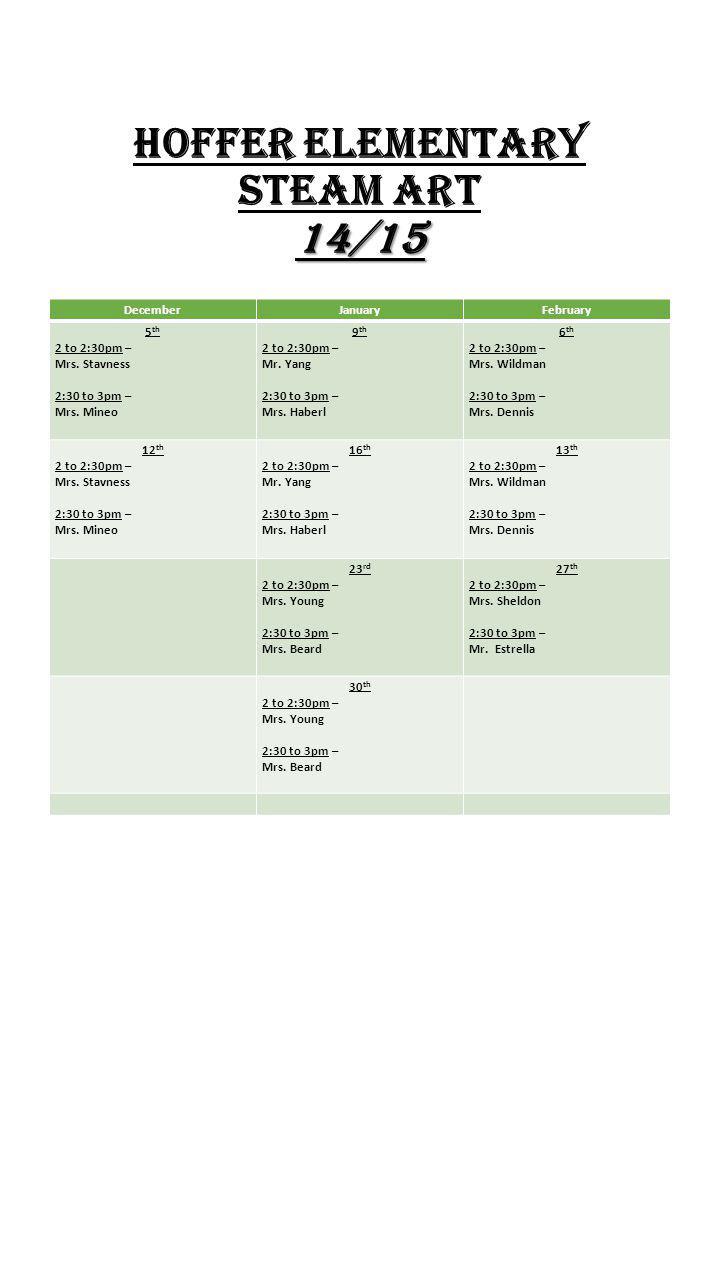 14/15 Hoffer Elementary STEAM ART 14/15 DecemberJanuaryFebruary 5 th 2 to 2:30pm – Mrs.