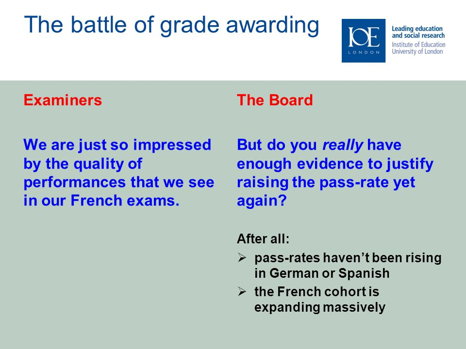 The battle of grade awarding Examiners We are just so impressed by the quality of performances that we see in our French exams.