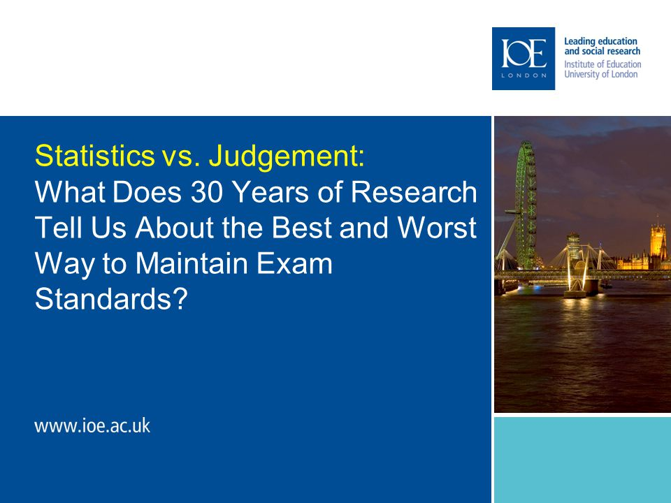 Statistics vs. Judgement: What Does 30 Years of Research Tell Us About the Best and Worst Way to Maintain Exam Standards?
