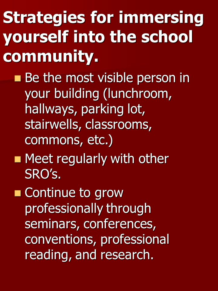 Strategies for immersing yourself into the school community. Be the most visible person in your building (lunchroom, hallways, parking lot, stairwells