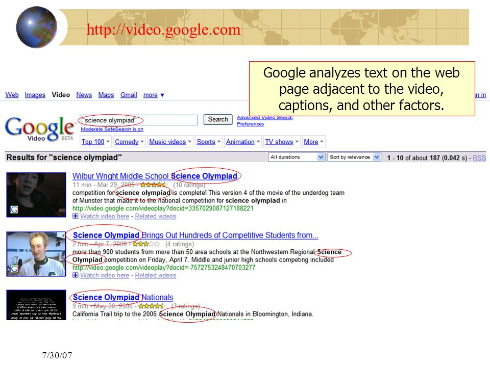 7/30/07 http://video.google.com Google analyzes text on the web page adjacent to the video, captions, and other factors.