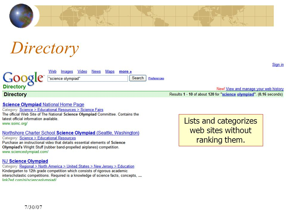 7/30/07 Directory Lists and categorizes web sites without ranking them.