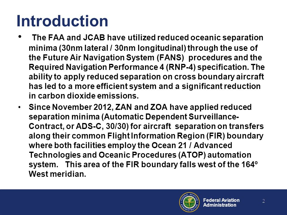 Federal Aviation Administration Introduction 2 The FAA and JCAB have utilized reduced oceanic separation minima (30nm lateral / 30nm longitudinal) through the use of the Future Air Navigation System (FANS) procedures and the Required Navigation Performance 4 (RNP-4) specification.
