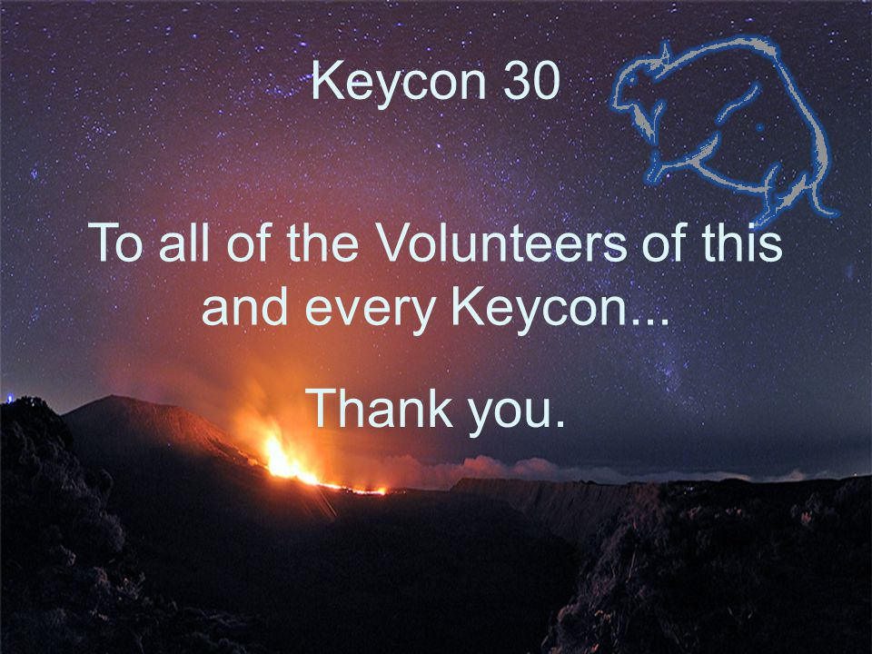 Keycon 30 To all of the Volunteers of this and every Keycon... Thank you.
