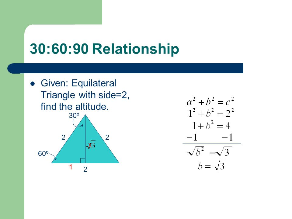 30:60:90 Relationship Given: Equilateral Triangle with side=4, find the altitude. 44 4 2 x 60º 30º