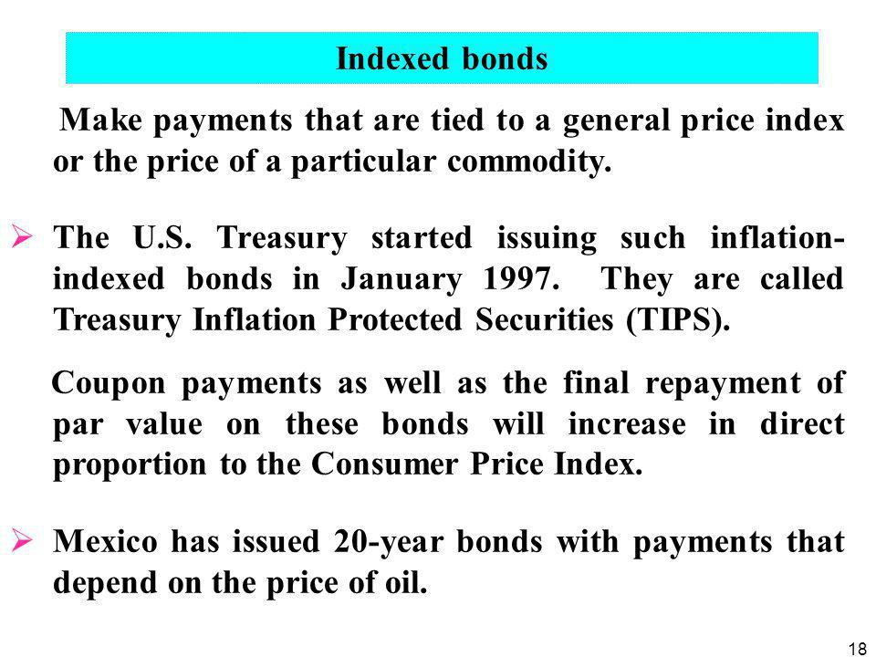 18 Make payments that are tied to a general price index or the price of a particular commodity.  The U.S. Treasury started issuing such inflation- in