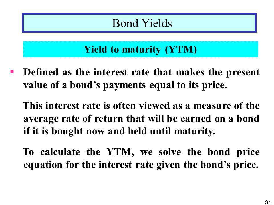 31  Defined as the interest rate that makes the present value of a bond's payments equal to its price. This interest rate is often viewed as a measur