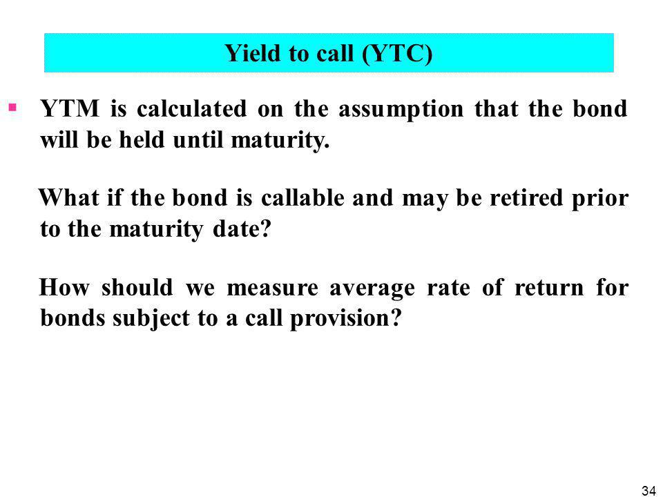 34  YTM is calculated on the assumption that the bond will be held until maturity.