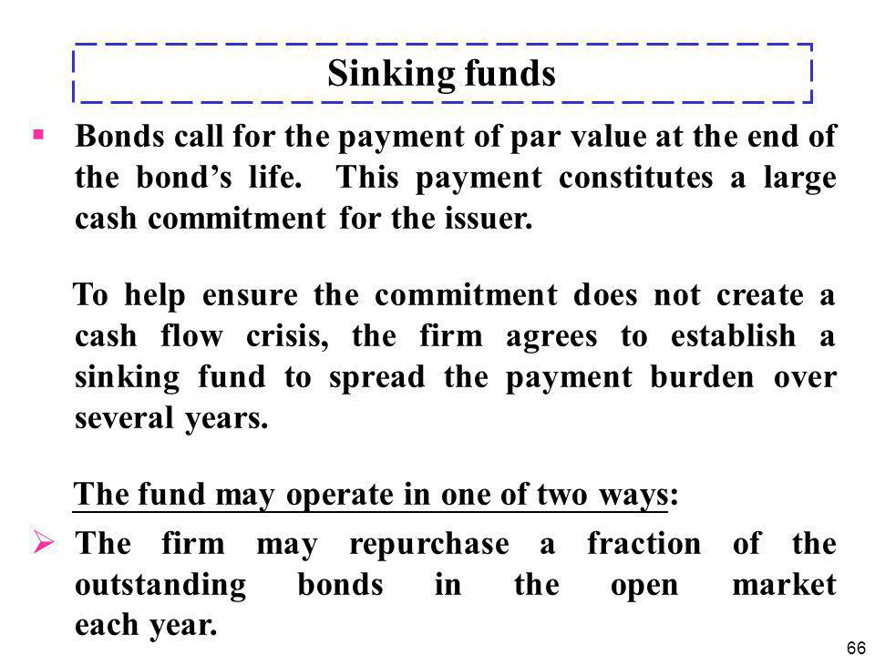 66  Bonds call for the payment of par value at the end of the bond's life. This payment constitutes a large cash commitment for the issuer. To help e
