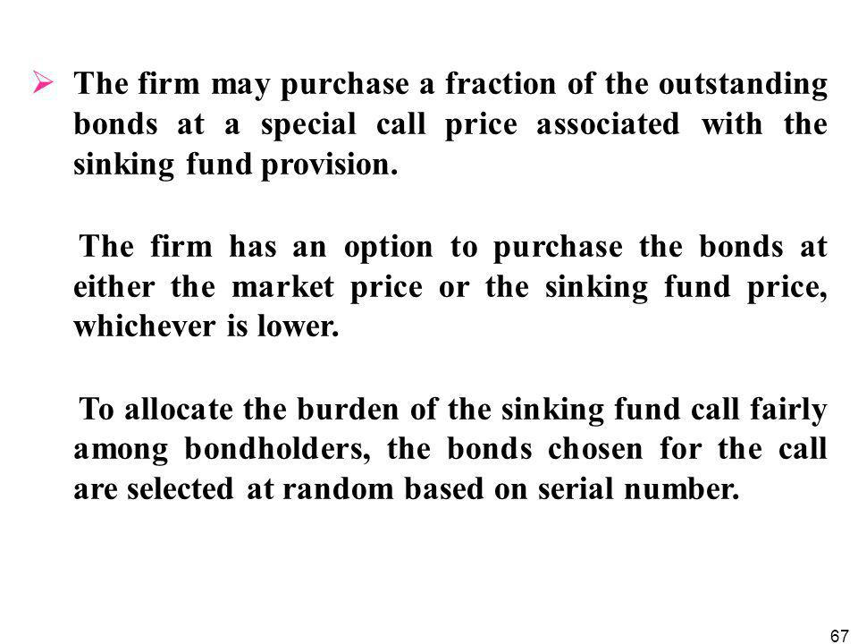 67  The firm may purchase a fraction of the outstanding bonds at a special call price associated with the sinking fund provision.