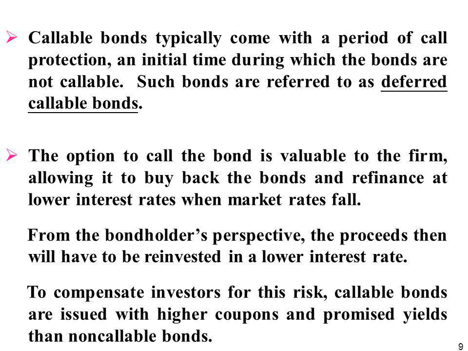 9  Callable bonds typically come with a period of call protection, an initial time during which the bonds are not callable.