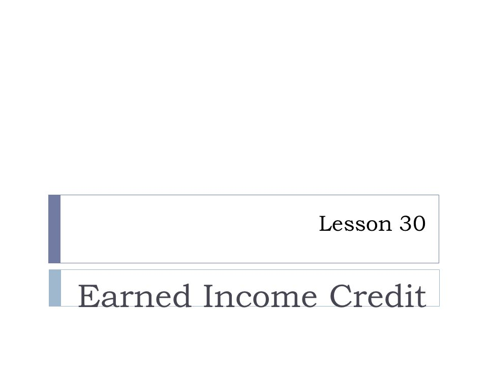 Lesson 30 Earned Income Credit