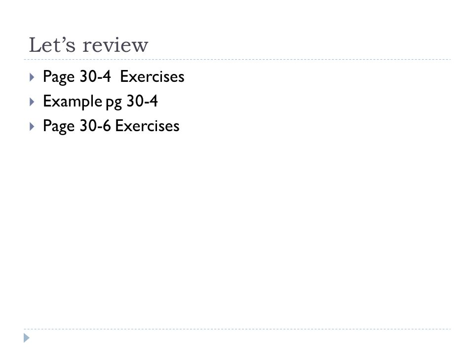 Let's review  Page 30-4 Exercises  Example pg 30-4  Page 30-6 Exercises
