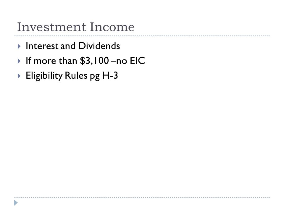 Investment Income  Interest and Dividends  If more than $3,100 –no EIC  Eligibility Rules pg H-3