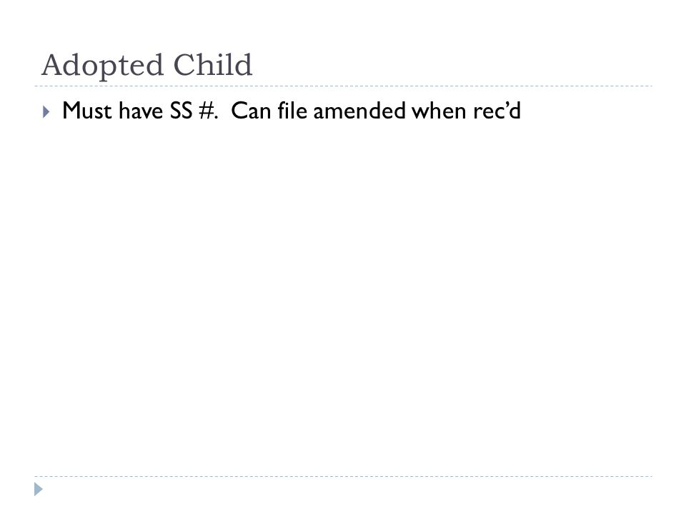 Adopted Child  Must have SS #. Can file amended when rec'd