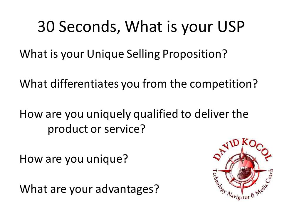 30 Seconds, What is your USP What is your Unique Selling Proposition.