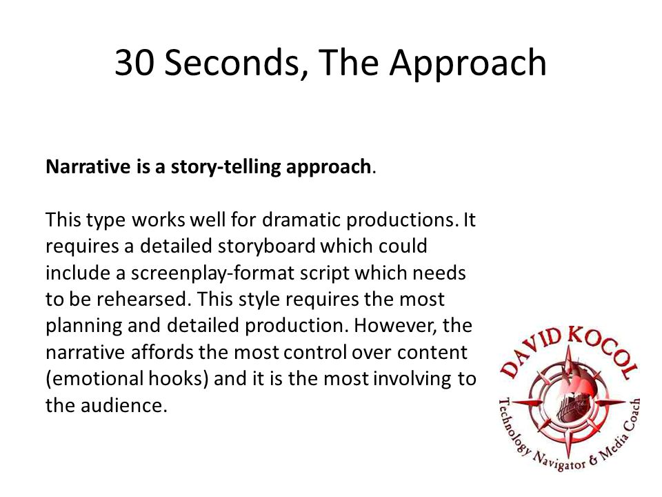 30 Seconds, The Approach Narrative is a story-telling approach.