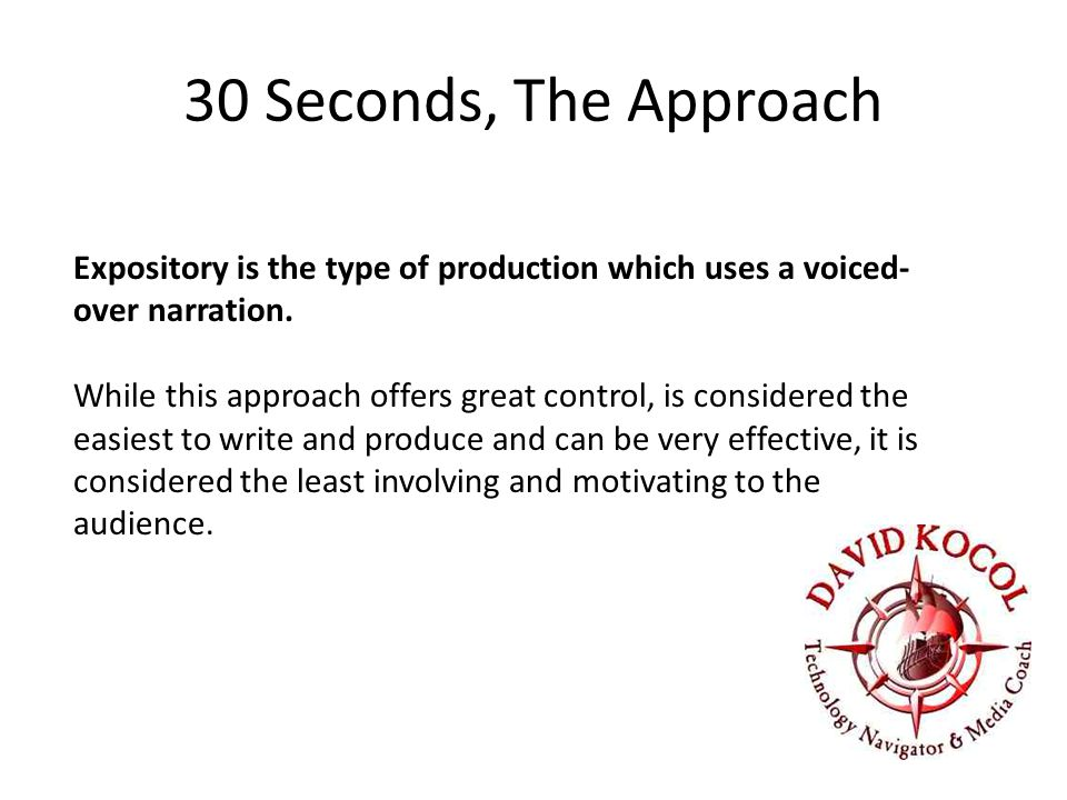 30 Seconds, The Approach Expository is the type of production which uses a voiced- over narration.