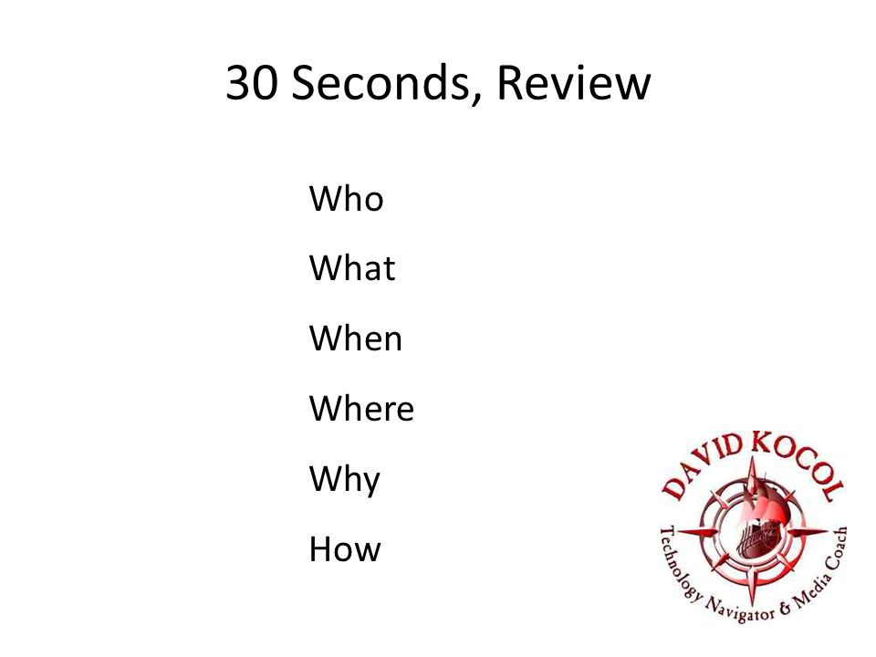 30 Seconds, Review Who What When Where Why How