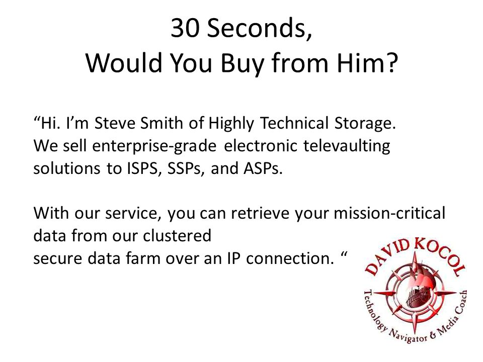 30 Seconds, Would You Buy from Him. Hi. I'm Steve Smith of Highly Technical Storage.