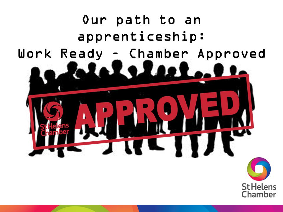 Our path to an apprenticeship: Work Ready – Chamber Approved