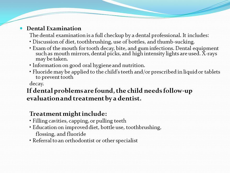 Dental Examination The dental examination is a full checkup by a dental professional.