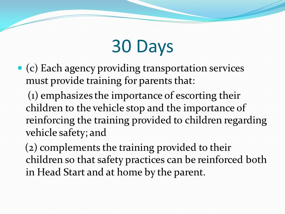 30 Days (d) Each agency providing transportation services must ensure that at least two bus evacuation drills in addition to the one required under paragraph (b)(5) of this section are conducted during the program year.