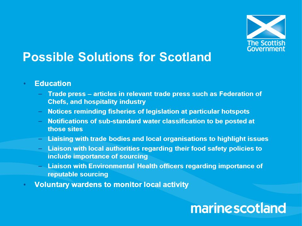Possible Solutions for Scotland Greater use of non-fishing legislation Responsible Fishing Scheme.