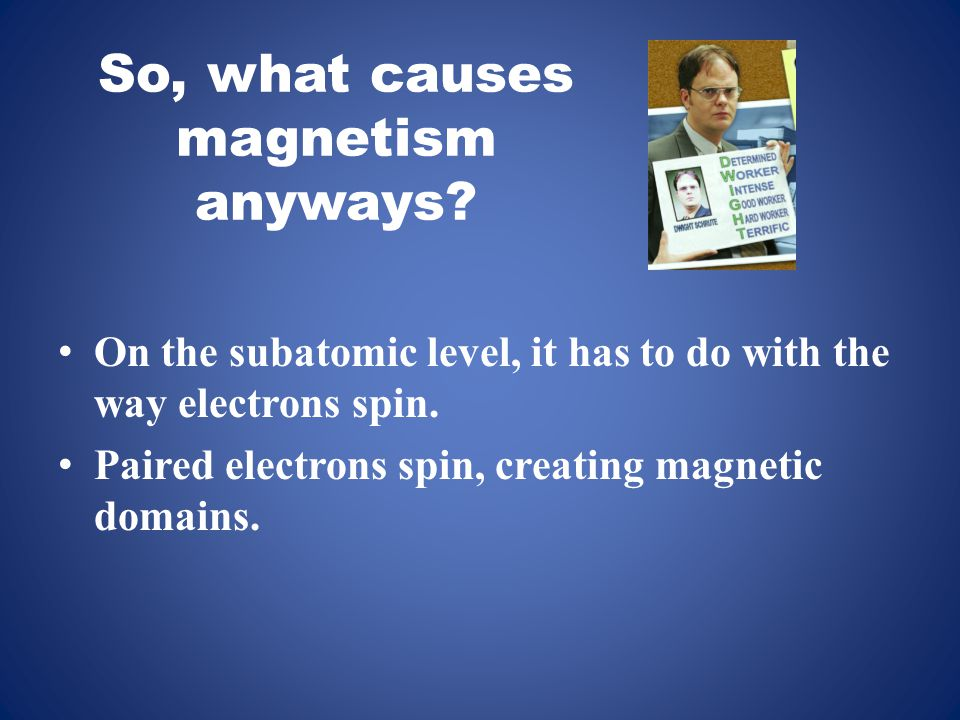 So, what causes magnetism anyways.