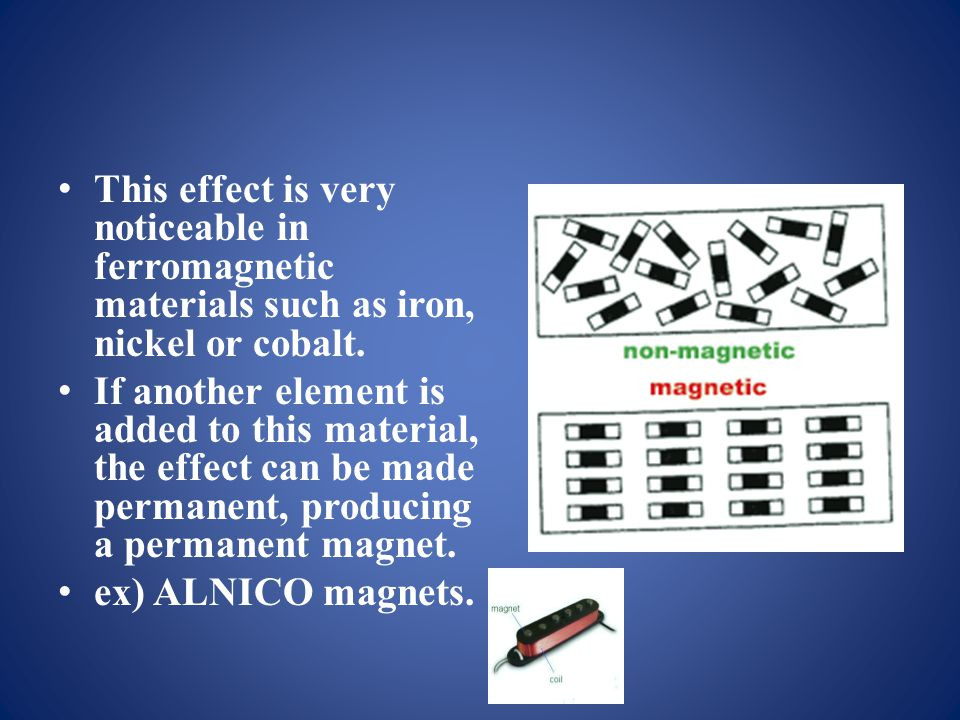 This effect is very noticeable in ferromagnetic materials such as iron, nickel or cobalt.