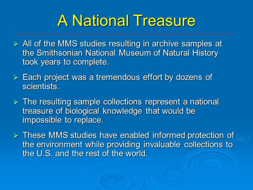 A National Treasure  All of the MMS studies resulting in archive samples at the Smithsonian National Museum of Natural History took years to complete.