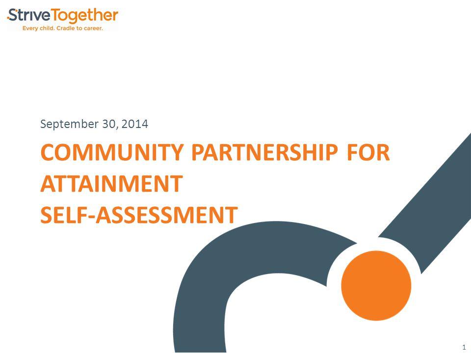 1 COMMUNITY PARTNERSHIP FOR ATTAINMENT SELF-ASSESSMENT September 30, 2014